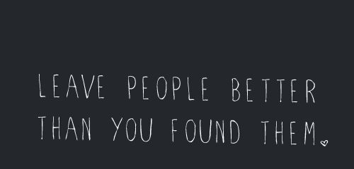 Motivational Quote | Motivation Monday | Leave People Better Than You Found Them