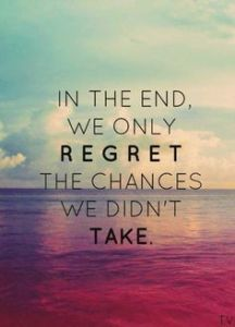 We regret the chances we don't take